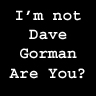 I am not Dave Gorman. Are you?