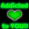 Addicted 2 you!!